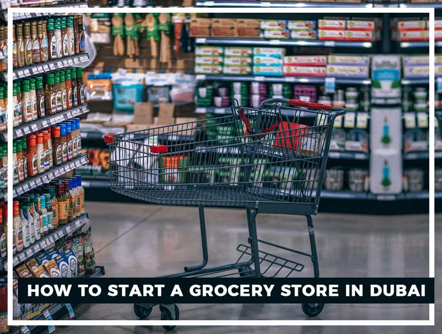 How to start a grocery Store in Dubai